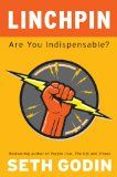 Linchpin: Are You Indispensable? How to drive your career and create a remarkable future - by Seth Godin